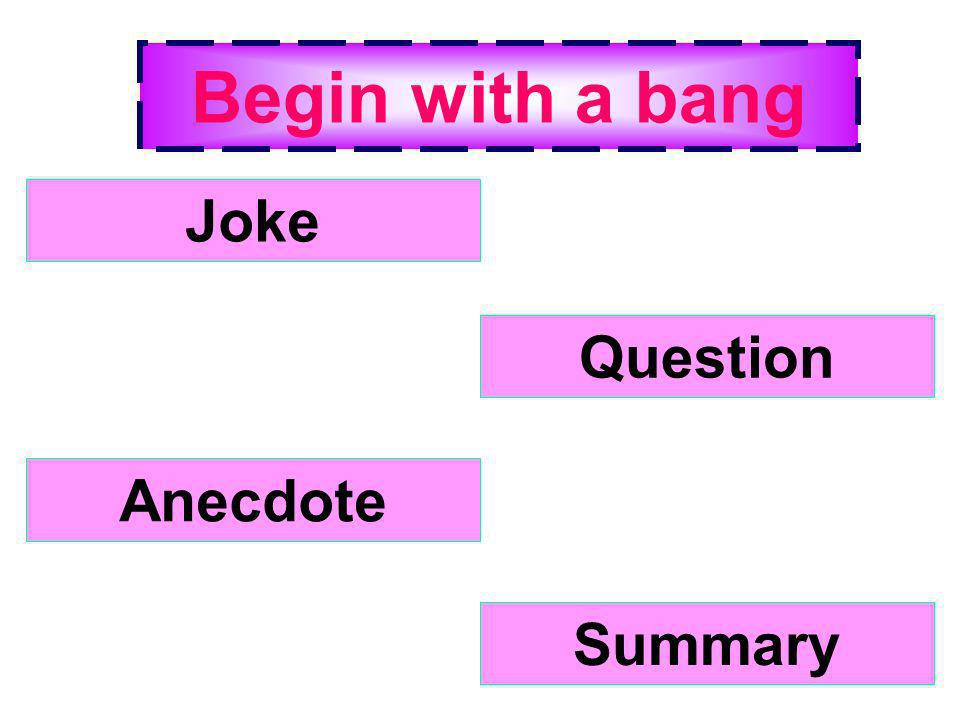 Begin with a bang Joke Question Anecdote Summary