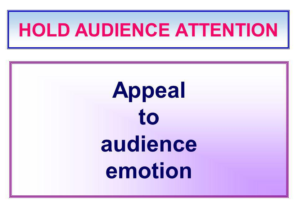 HOLD AUDIENCE ATTENTION Appeal to audience emotion
