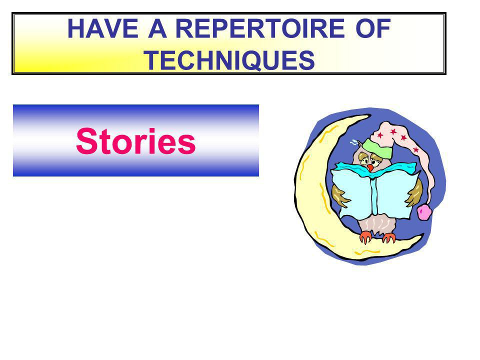 HAVE A REPERTOIRE OF TECHNIQUES Stories