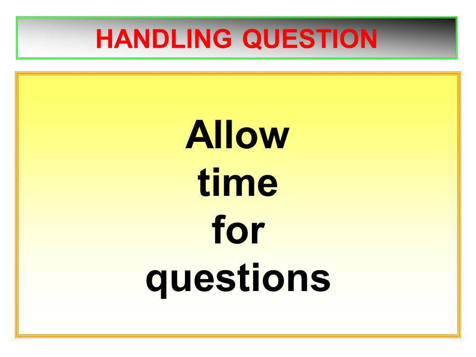 HANDLING QUESTION Allow time for questions