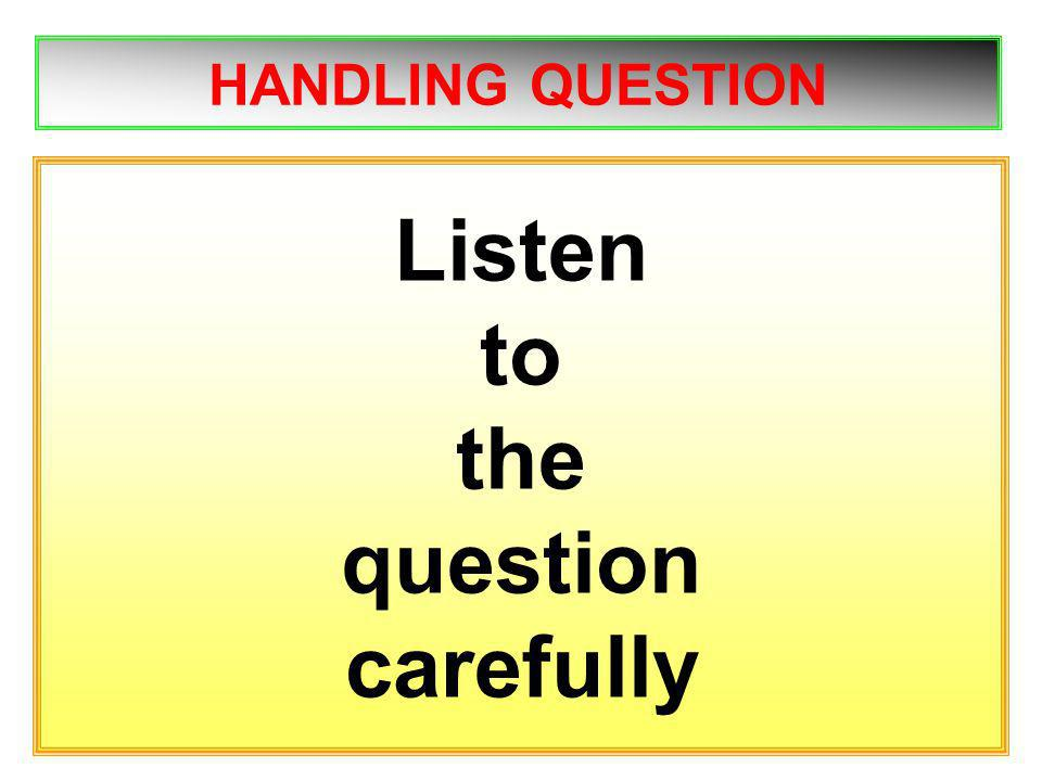 HANDLING QUESTION Listen to the question carefully