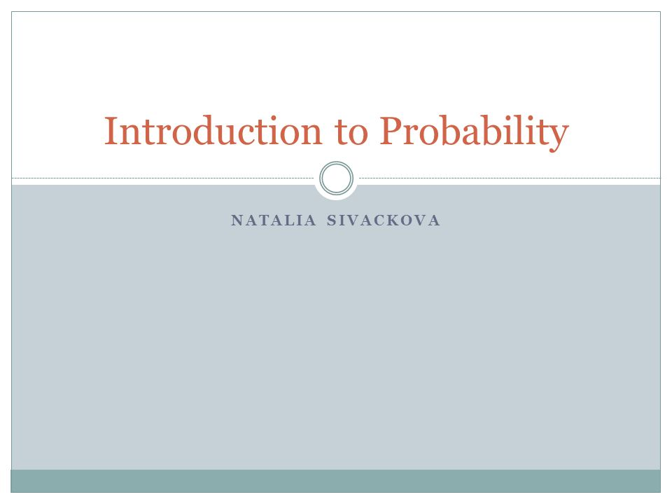 NATALIA SIVACKOVA Introduction to Probability