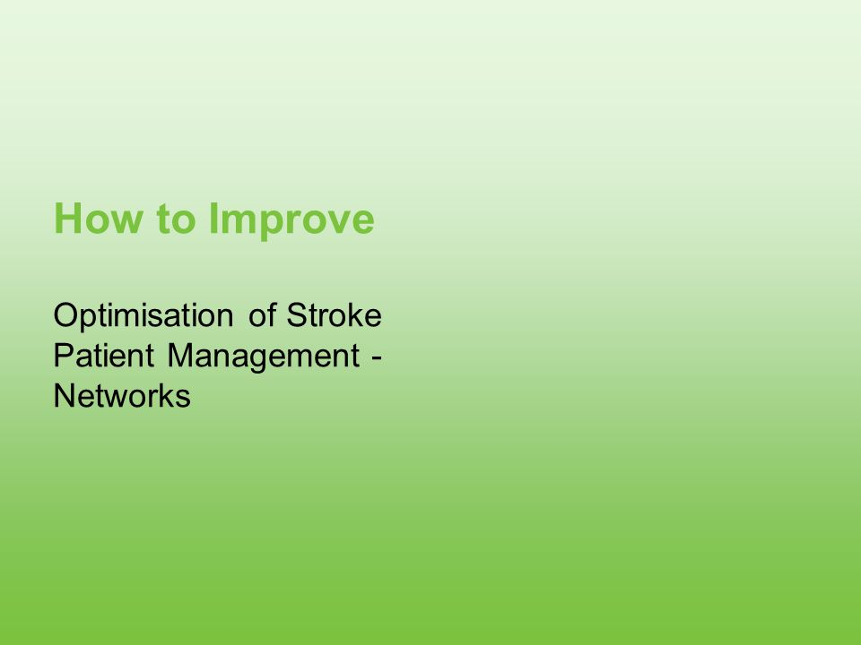 How to Improve Optimisation of Stroke Patient Management - Networks