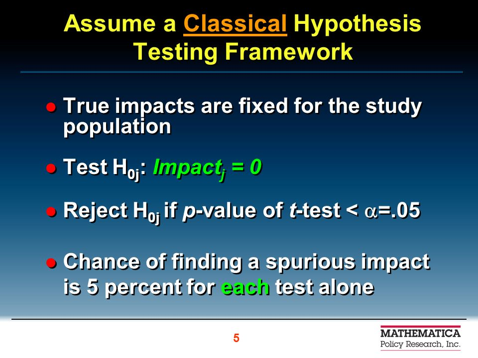 Assume a Classical Hypothesis Testing Framework True impacts are fixed for the study population Test H 0j : Impact j = 0 Reject H 0j if p-value of t-t