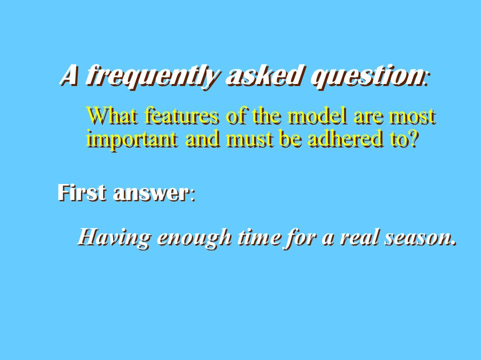 A frequently asked question : What features of the model are most important and must be adhered to.