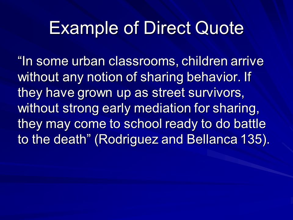 Example of Direct Quote In some urban classrooms, children arrive without any notion of sharing behavior. If they have grown up as street survivors, w