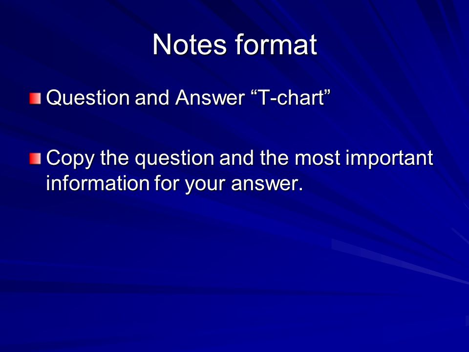 Notes format Question and Answer T-chart Copy the question and the most important information for your answer.