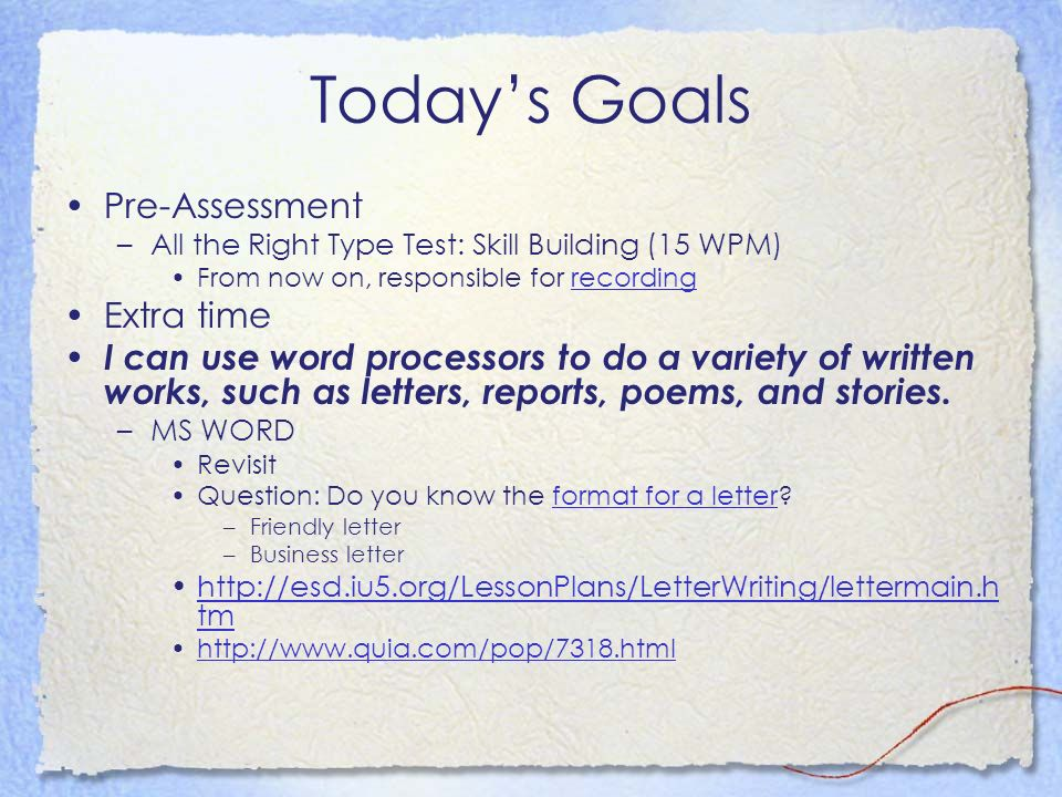 Todays Goals Pre-Assessment –All the Right Type Test: Skill Building (15 WPM) From now on, responsible for recordingrecording Extra time I can use wor