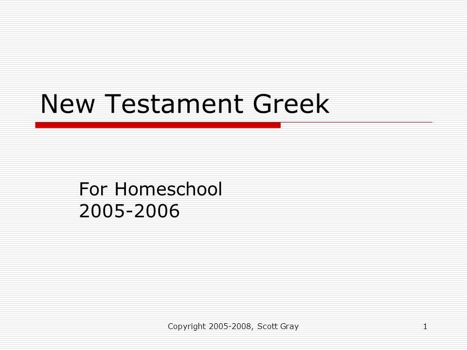 Copyright 2005-2008, Scott Gray1 New Testament Greek For Homeschool 2005-2006