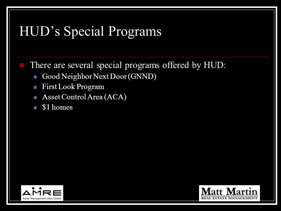 HUDs Special Programs There are several special programs offered by HUD: Good Neighbor Next Door (GNND) First Look Program Asset Control Area (ACA) $1