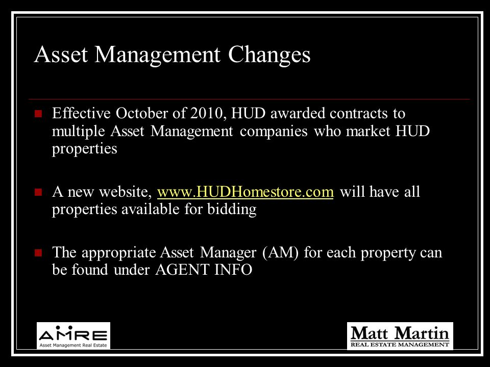 Asset Management Changes Effective October of 2010, HUD awarded contracts to multiple Asset Management companies who market HUD properties A new websi