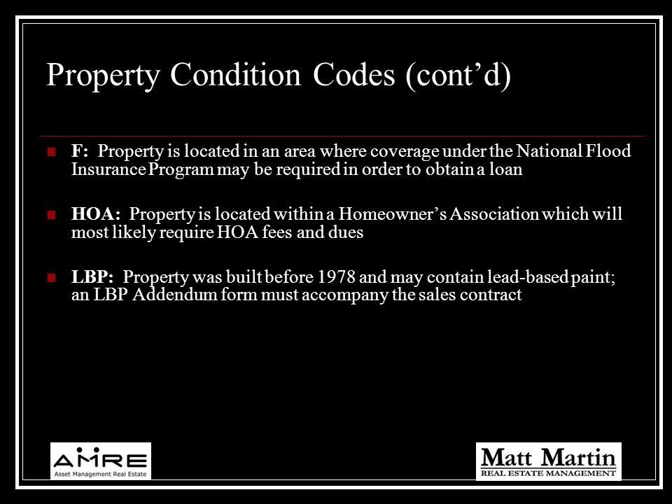 Property Condition Codes (contd) F: Property is located in an area where coverage under the National Flood Insurance Program may be required in order