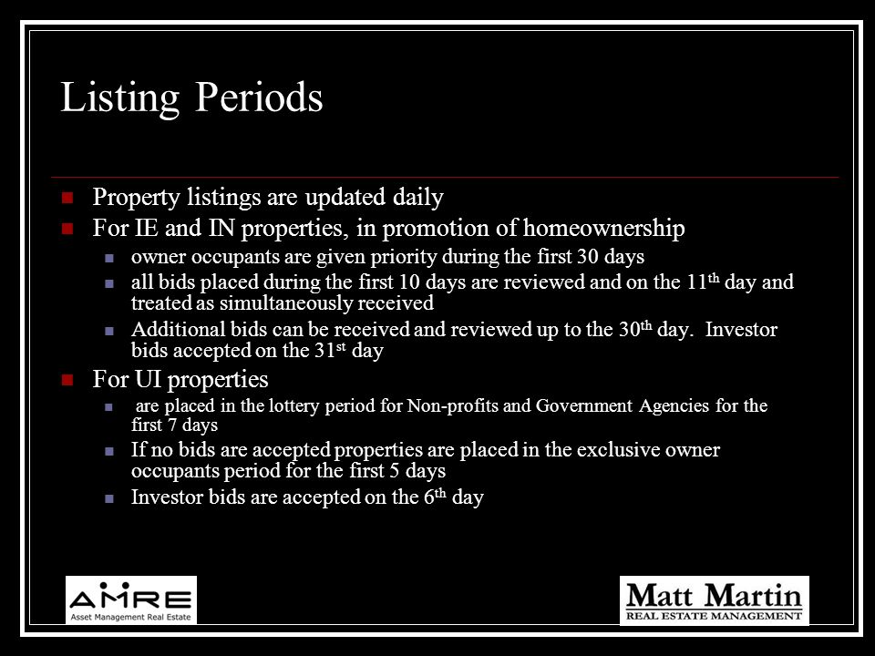 Listing Periods Property listings are updated daily For IE and IN properties, in promotion of homeownership owner occupants are given priority during