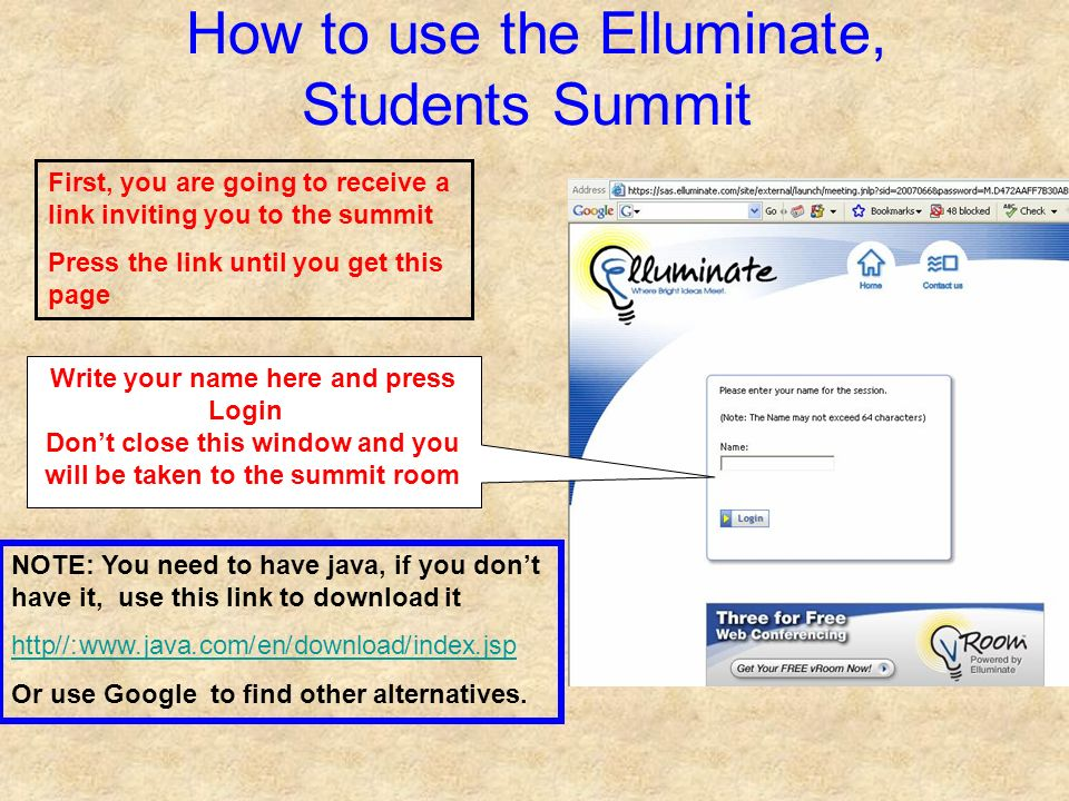 How to use the Elluminate, Students Summit NOTE: You need to have java, if you dont have it, use this link to download it http://www.java.com/en/downl