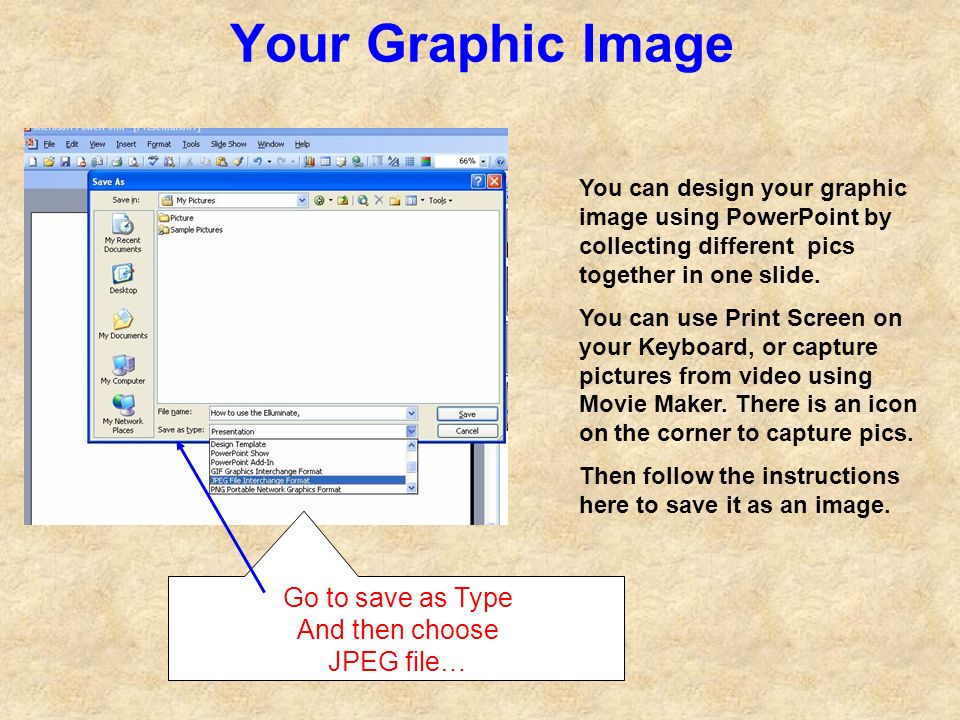 Your Graphic Image You can design your graphic image using PowerPoint by collecting different pics together in one slide.