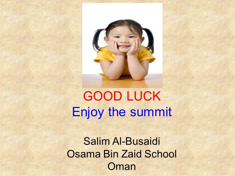 GOOD LUCK Enjoy the summit Salim Al-Busaidi Osama Bin Zaid School Oman