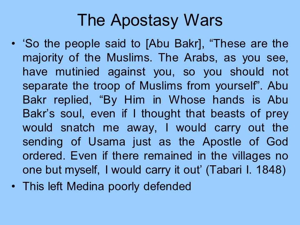 The Apostasy Wars So the people said to [Abu Bakr], These are the majority of the Muslims. The Arabs, as you see, have mutinied against you, so you sh