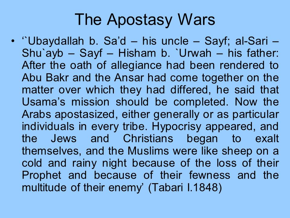 The Apostasy Wars `Ubaydallah b. Sad – his uncle – Sayf; al-Sari – Shu`ayb – Sayf – Hisham b. `Urwah – his father: After the oath of allegiance had be