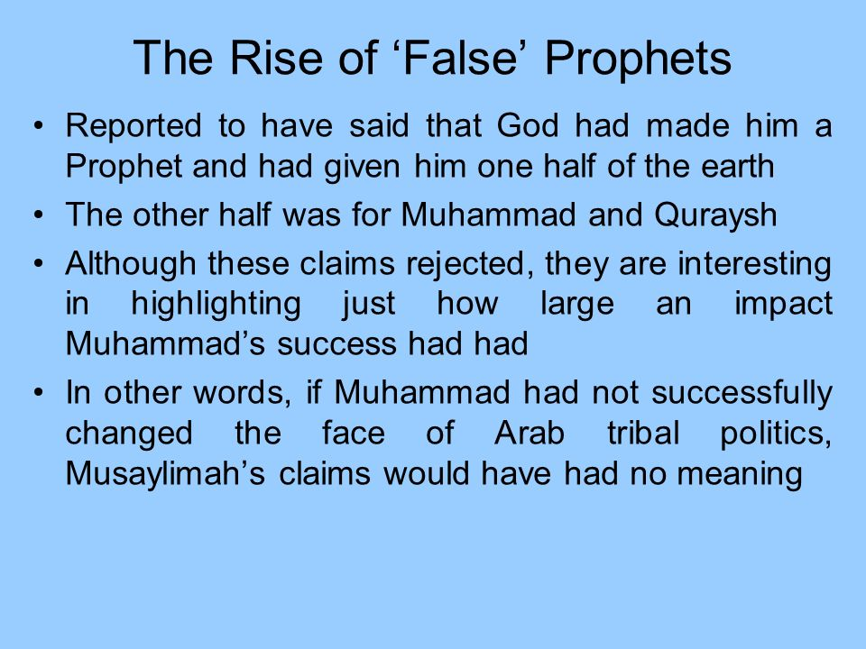 The Rise of False Prophets Reported to have said that God had made him a Prophet and had given him one half of the earth The other half was for Muhamm