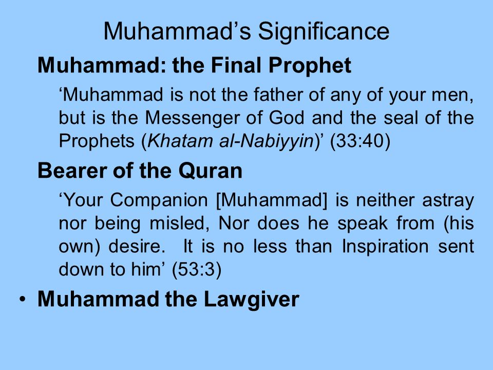 Muhammads Significance Muhammad: the Final Prophet Muhammad is not the father of any of your men, but is the Messenger of God and the seal of the Prop
