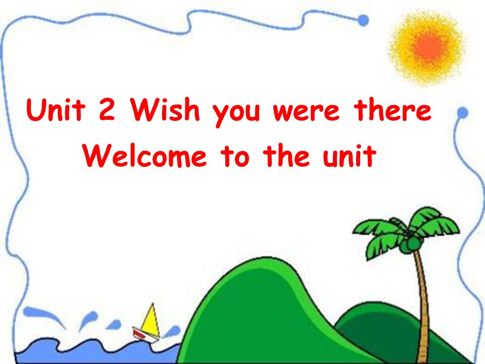Unit 2 Wish you were there Welcome to the unit