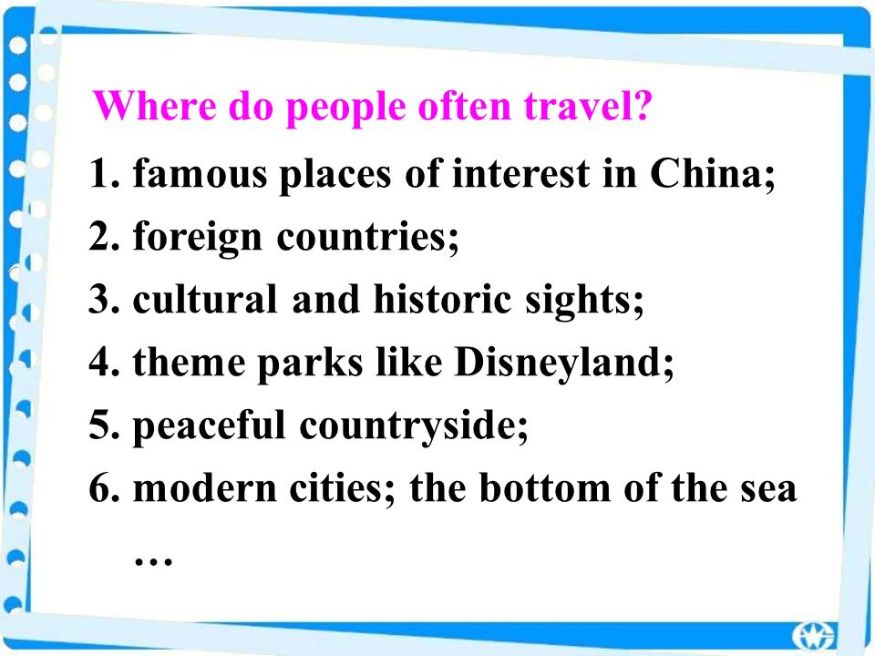 1. famous places of interest in China; 2. foreign countries; 3. cultural and historic sights; 4. theme parks like Disneyland; 5. peaceful countryside;
