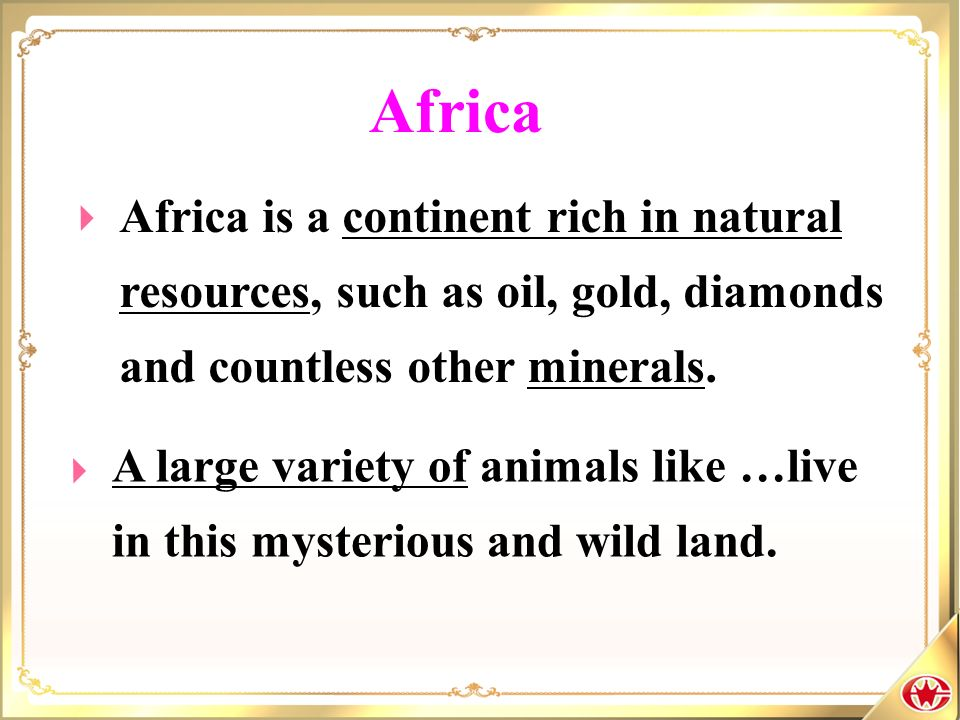 Africa is a continent rich in natural resources, such as oil, gold, diamonds and countless other minerals. A large variety of animals like …live in th