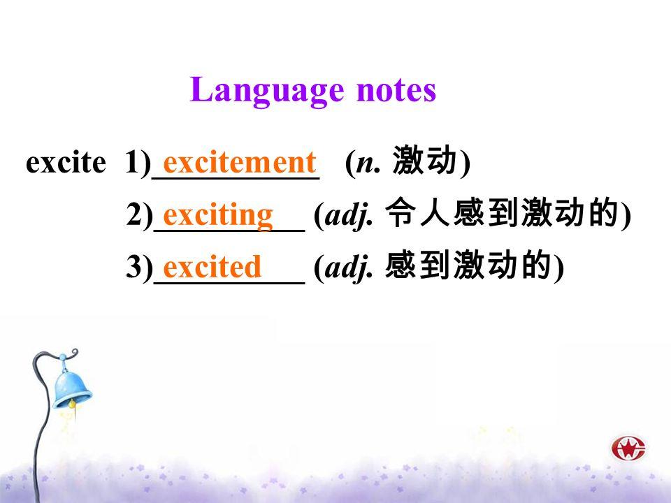 excite 1)__________ (n. ) 2)_________ (adj. ) 3)_________ (adj. ) Language notes excitement exciting excited