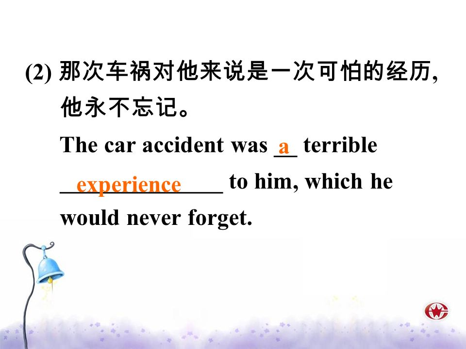 (2), The car accident was __ terrible ______________ to him, which he would never forget. a experience