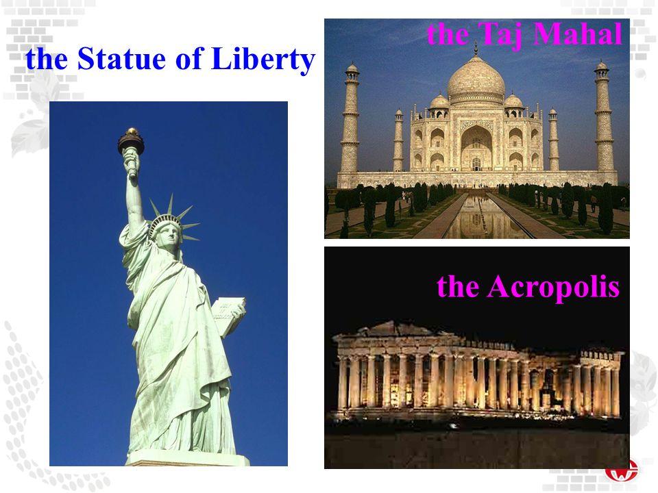 the Taj Mahal the Statue of Liberty the Acropolis