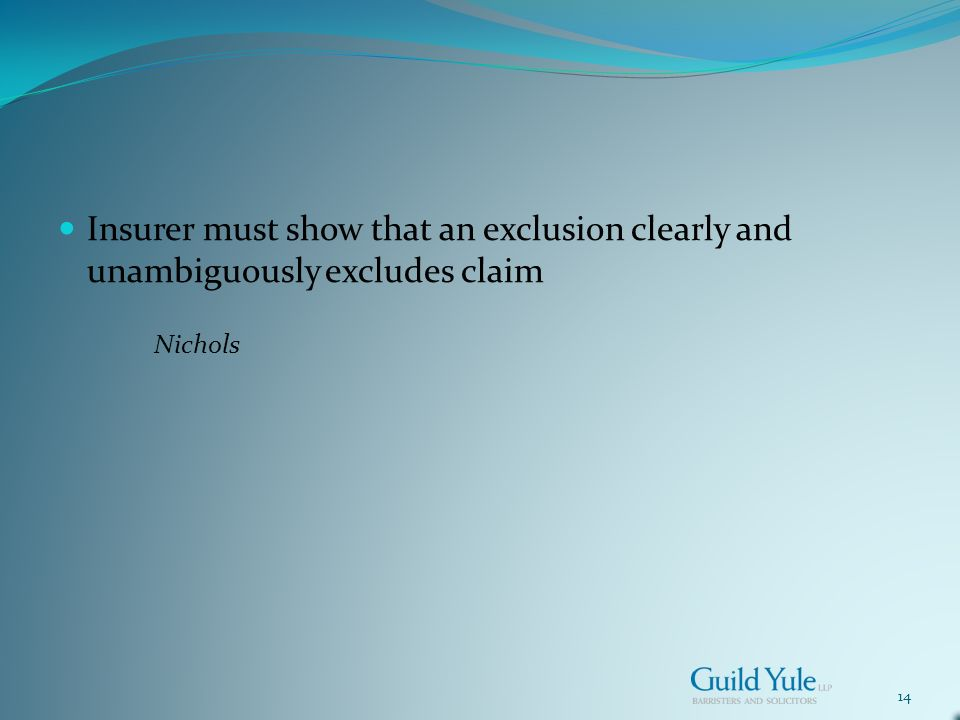 14 Insurer must show that an exclusion clearly and unambiguously excludes claim Nichols