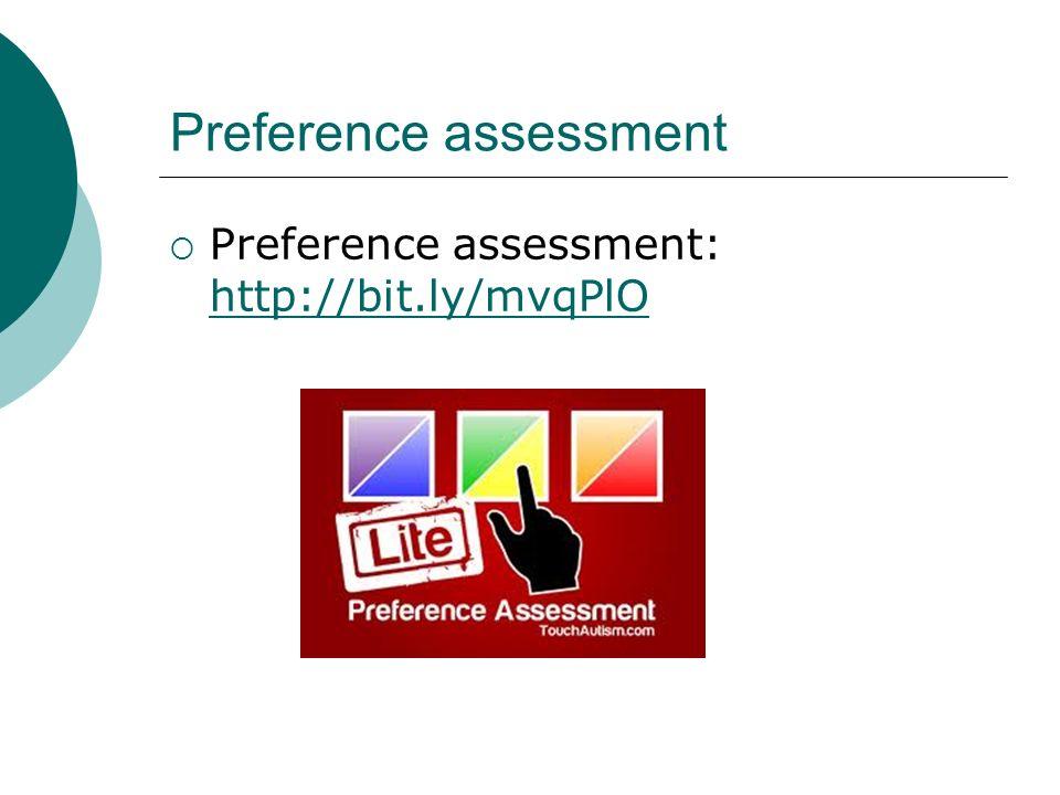 Preference assessment Preference assessment: http://bit.ly/mvqPlO http://bit.ly/mvqPlO