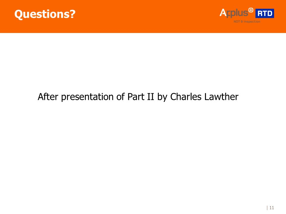 | 11 Questions? After presentation of Part II by Charles Lawther
