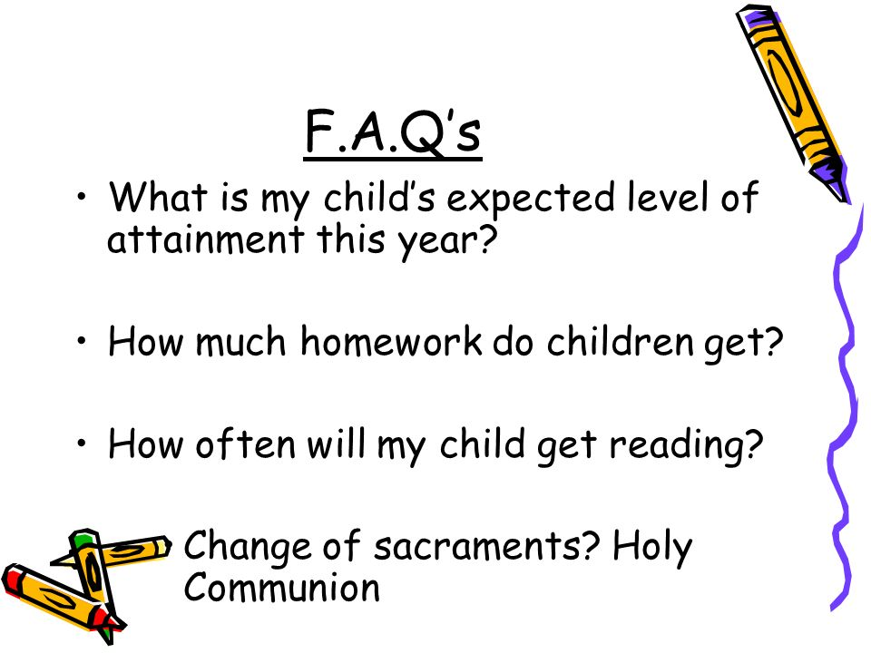 F.A.Qs What is my childs expected level of attainment this year.