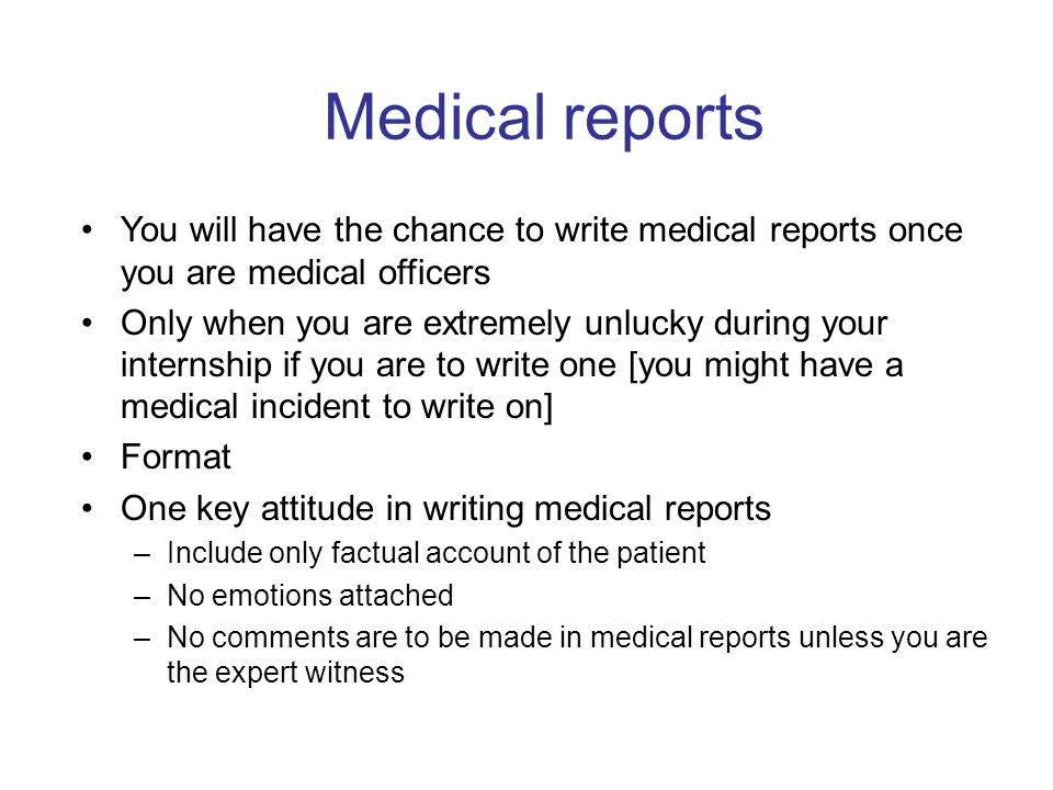 Medical reports You will have the chance to write medical reports once you are medical officers Only when you are extremely unlucky during your intern