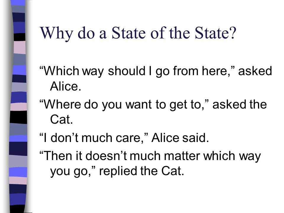 Why do a State of the State. Which way should I go from here, asked Alice.