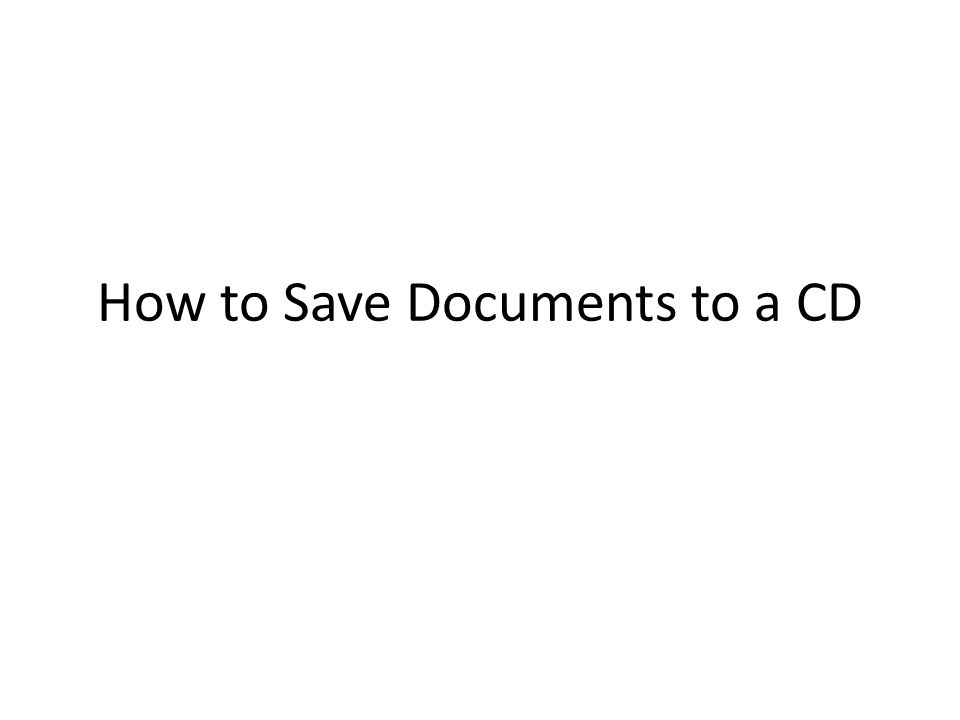 How to Save Documents to a CD