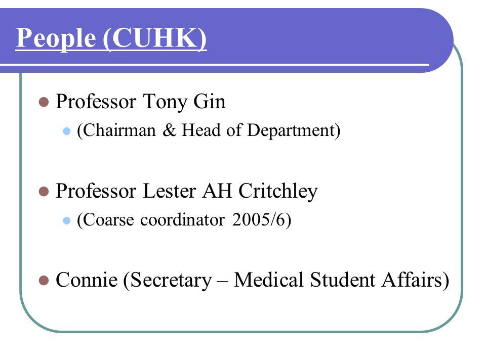 People (CUHK) Professor Tony Gin (Chairman & Head of Department) Professor Lester AH Critchley (Coarse coordinator 2005/6) Connie (Secretary – Medical