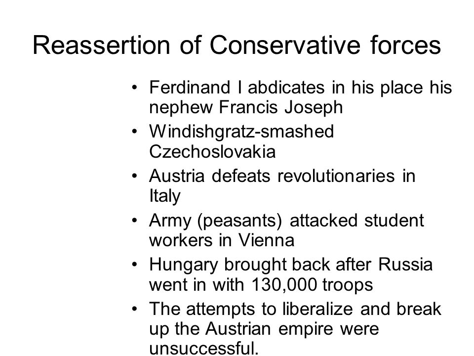 Weaknesses in Austrian revolutionary coalition Peasants, who made up most of the army, were satisfied by the Govts aboliton of serfdom Hungarian revolutionaries wanted to unify the diverse groups in Hungary- opposed by minority groups-croats, serbs, rumanians-soon were locked in armed combat with the new Hungarian government Middle class wanted liberal reform Urban poor rose in arms-wanted socialist workshops, universal voting rights MC and UP soon were opposing eachother