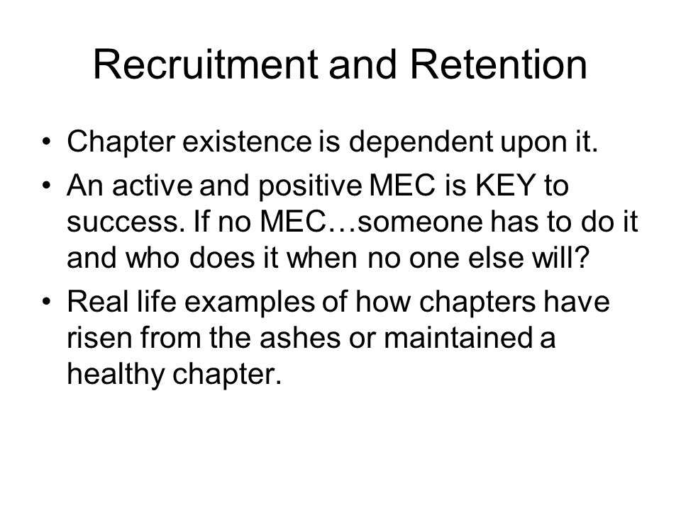 Recruitment and Retention Chapter existence is dependent upon it.
