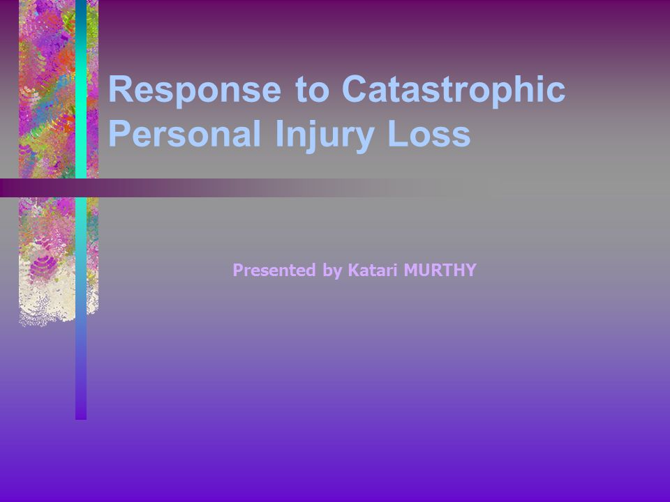 Response to Catastrophic Personal Injury Loss Presented by Katari MURTHY
