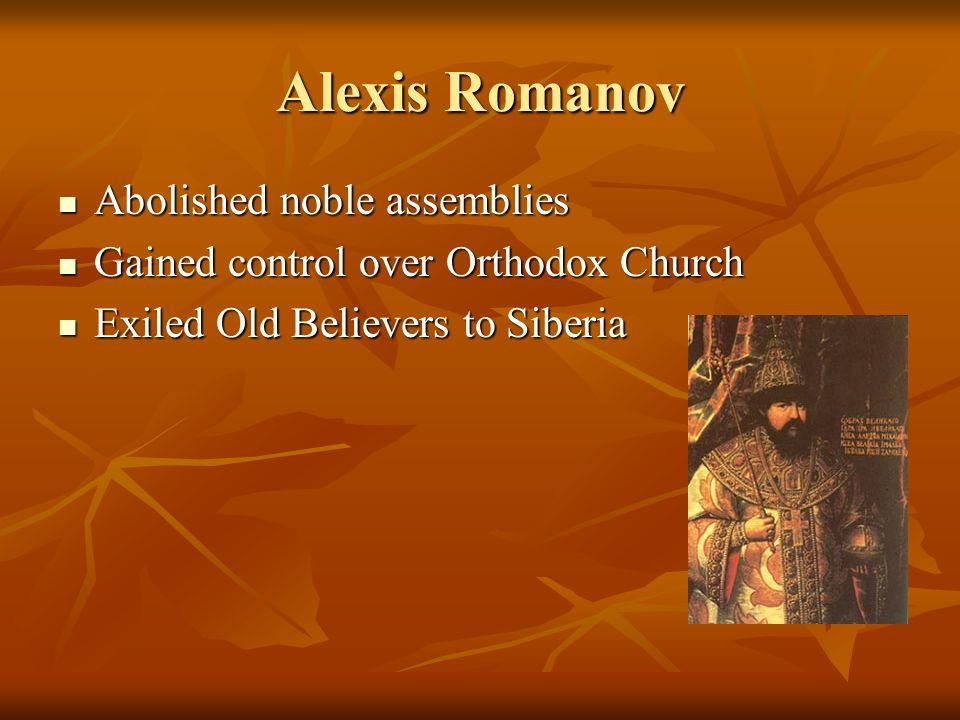 Alexis Romanov Abolished noble assemblies Abolished noble assemblies Gained control over Orthodox Church Gained control over Orthodox Church Exiled Ol