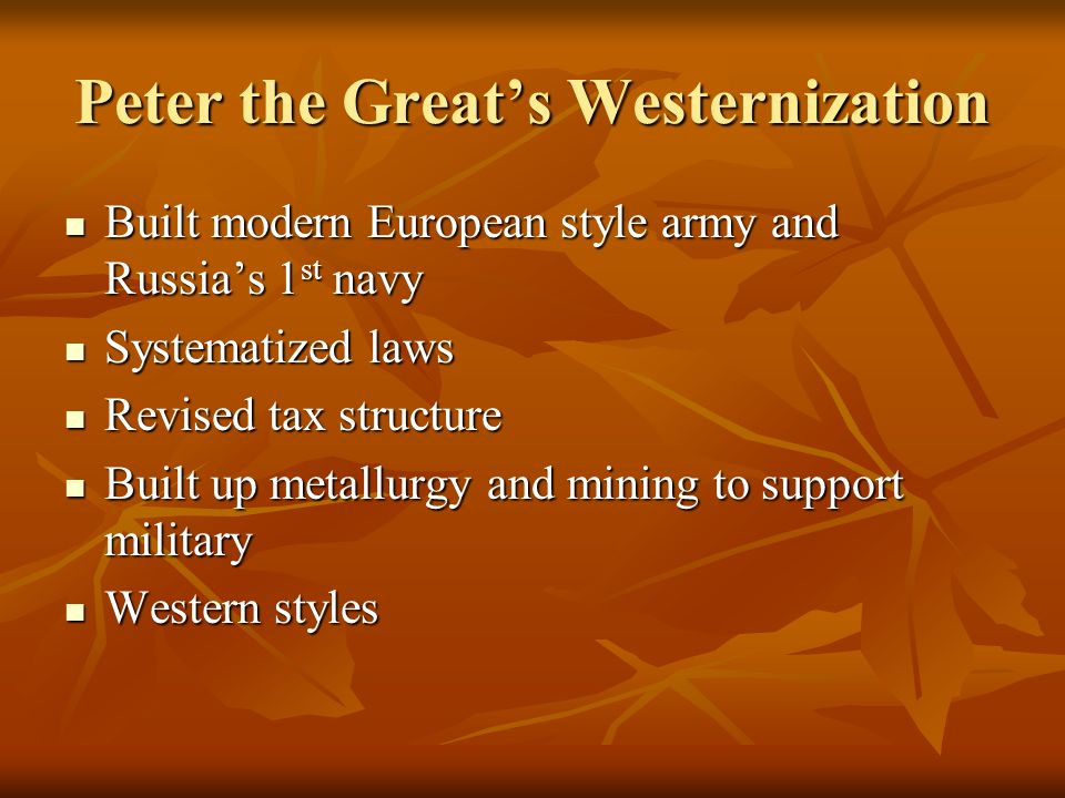 Peter the Greats Westernization Built modern European style army and Russias 1 st navy Built modern European style army and Russias 1 st navy Systemat