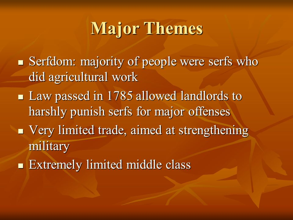 Major Themes Serfdom: majority of people were serfs who did agricultural work Serfdom: majority of people were serfs who did agricultural work Law pas