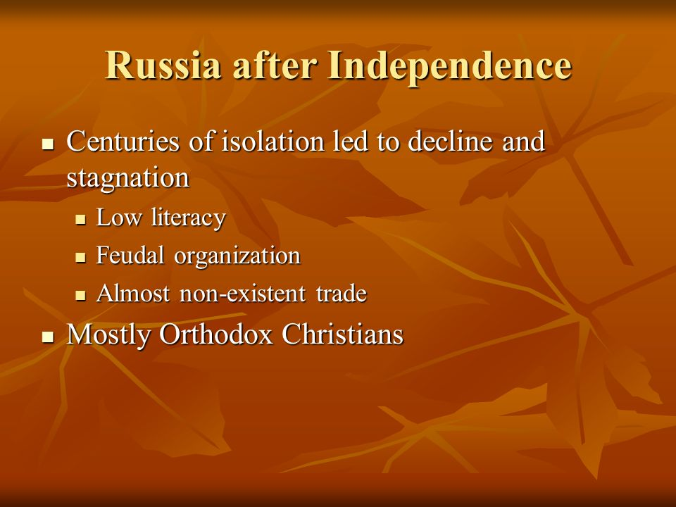 Russia after Independence Centuries of isolation led to decline and stagnation Centuries of isolation led to decline and stagnation Low literacy Low l