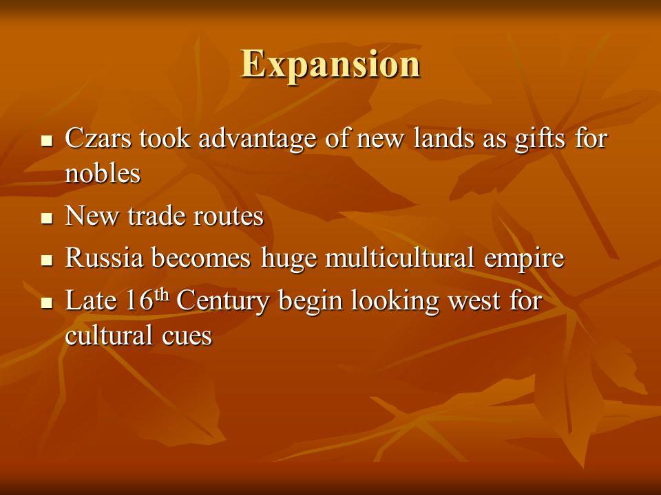 Expansion Czars took advantage of new lands as gifts for nobles Czars took advantage of new lands as gifts for nobles New trade routes New trade route
