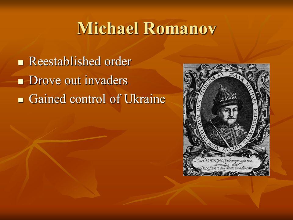 Michael Romanov Reestablished order Reestablished order Drove out invaders Drove out invaders Gained control of Ukraine Gained control of Ukraine