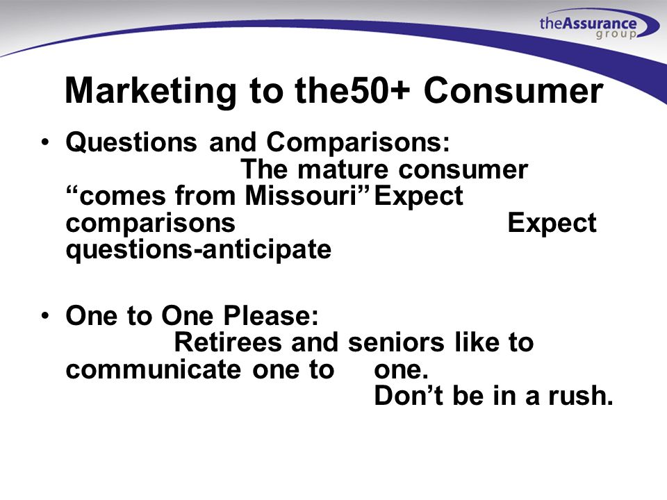 Marketing to the 50+ Consumer Referrals and Word-Of-Mouth Referrals via word of mouth come about a lotmore often among retired portions of the 50+ Due in part to their never ending quest for value and their willingness to celebrate success stories in this hunt Key Learning you are being talked about/referred whether you get the name or not