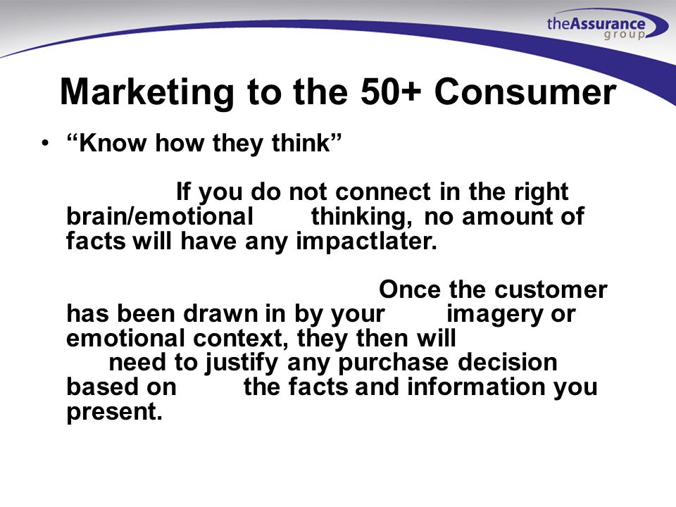 Marketing to the 50+ Consumer I Control My Own Life: Independence and self- sufficiency are criticalthemes to understand.