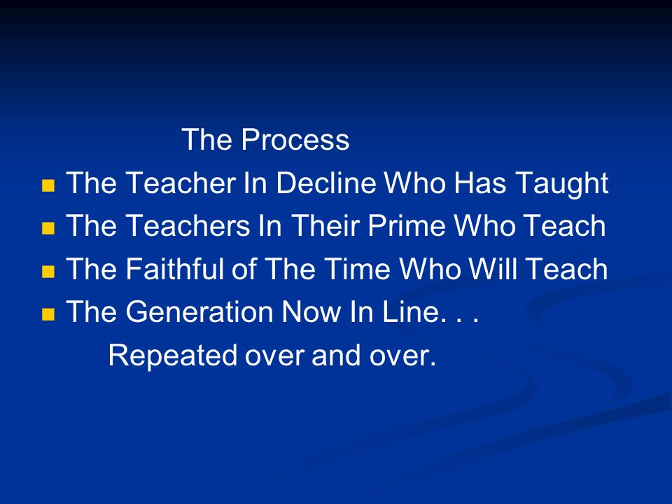 The Process The Teacher In Decline Who Has Taught The Teachers In Their Prime Who Teach The Faithful of The Time Who Will Teach The Generation Now In